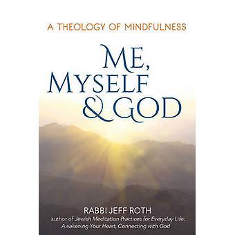 Me - Myself and God - A Theology of Mindfulness by Rabbi Jeff Roth - 9