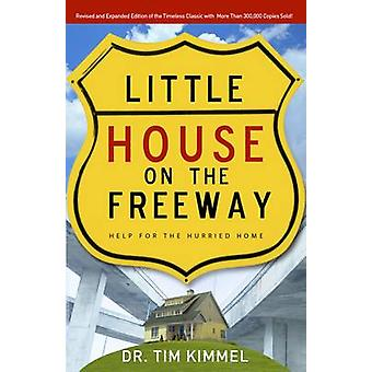 Little House on the Freeway - Help for the Hurried Home by Tim Kimmel