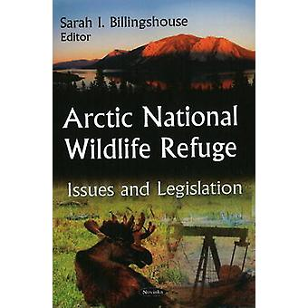 Arctic National Wildlife Refuge - Issues and Legislation by Sarah I. B