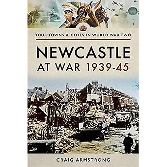 Newcastle at War 1939 - 1945