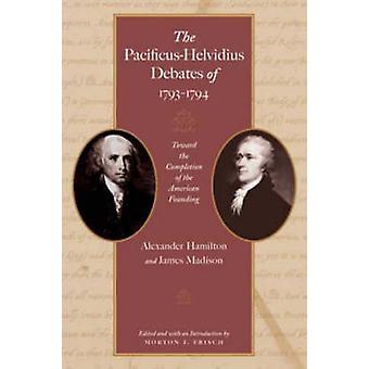 Pacificus-Helvidius Debates of 1793-1794 - Toward the Completiion of t