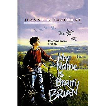 My Name Is Brain - Brian by Jeanne Betancourt - 9780780759169 Book