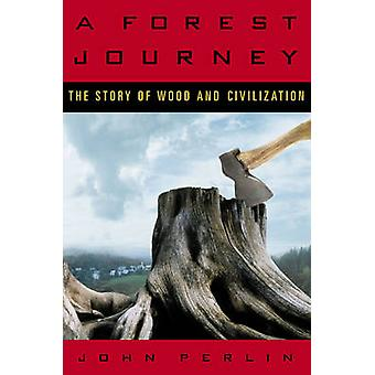 Forest Journey The Story of Wood and Civilization by Perlin & John