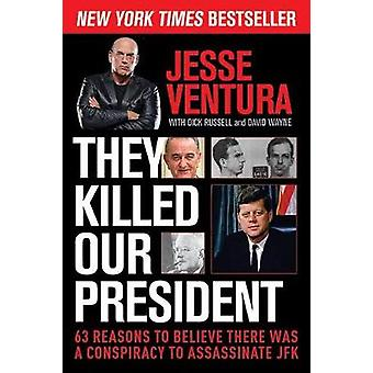 They Killed Our President by Jesse Ventura & Dick Russell & David Wayne