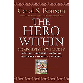 The Hero within - Six Archetypes We Live by (Rev. & Expanded Ed.) by C