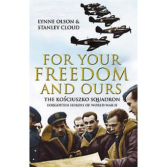 For Your Freedom and Ours - The Kosciuszko Squadron - Forgotten Heroes