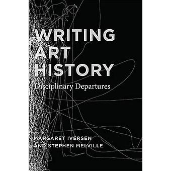 Writing Art History - Disciplinary Departures by Margaret Iversen - St