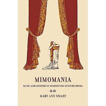 Mimomania - Music and Gesture in Nineteenth-Century Opera by Mary Ann
