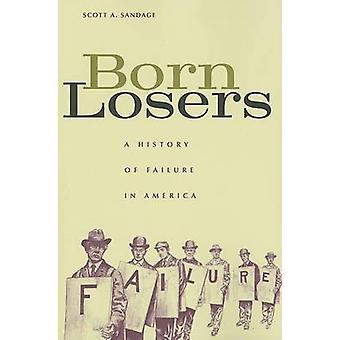 Born Losers - A History of Failure in America by Scott A. Sandage - 97