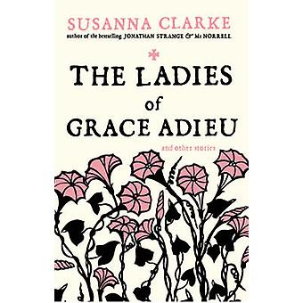 The Ladies of Grace Adieu - and Other Stories by Susanna Clarke - 9780