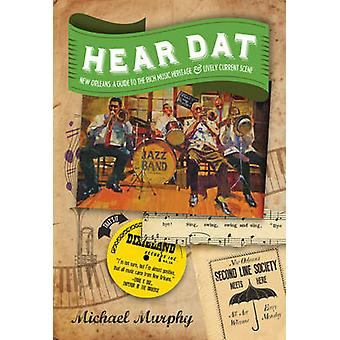 Hear Dat New Orleans - A Guide to the Rich Musical Heritage & Lively C