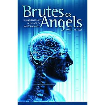 Brutes or Angels - Human Possibility in the Age of Biotechnology by Ja