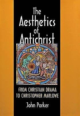 The Aesthetics of Antichrist - From Christian Drama to Christopher Mar