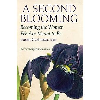 A Second Blooming - Becoming the Women We are Meant to be by Susan Cus