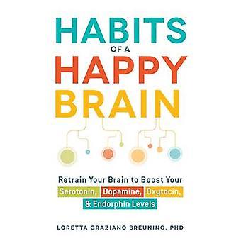 Habits of a Happy Brain - Retrain Your Brain to Boost Your Serotonin -