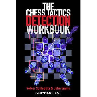 The Chess Tactics Detection Workbook by Volker Schleputz - John Emms