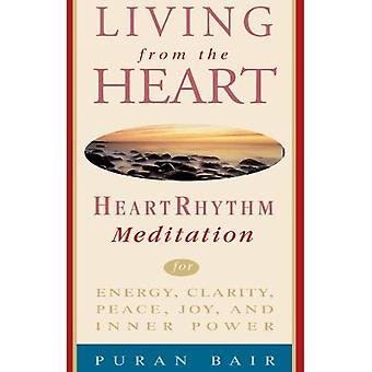 Living from the Heart: Heart Rhythm Meditation for Energy, Clarity, Peace, Joy and Inner Power