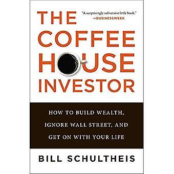 Das Kaffeehaus-Investor: Wie man Reichtum aufzubauen, Wall Street zu ignorieren und Ihr Leben