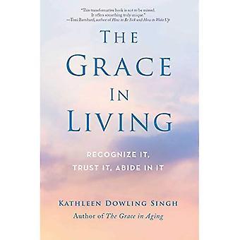 The Grace in Living: Recognize it, Trust it, Abide in it