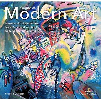 Oorsprong van de moderne kunst: Masterworks van het modernisme van Monet tot Kandinsky, Delaunay, Turner & Klee.
