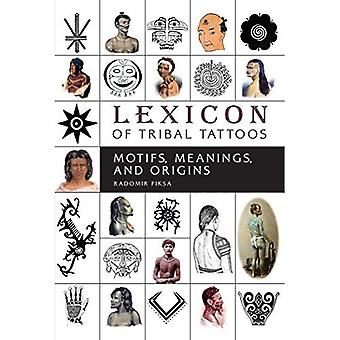 Lexicon of Tribal Tattoos: Motifs, Meanings, and Origins