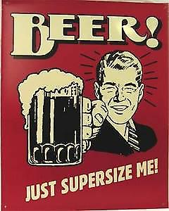 Beer! Just Supersize Me funny metal sign  (ga)