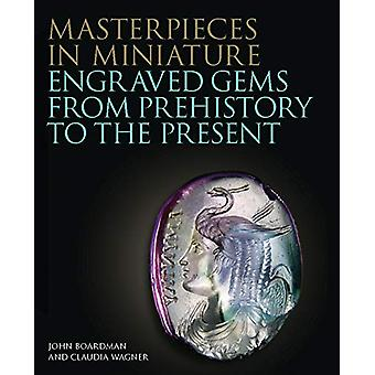 Masterpieces in Miniature - Engraved Gems from Prehistory to the Prese