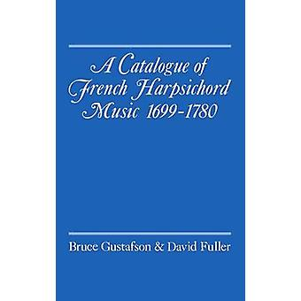 A Catalogue of French Harpsichord Music 16991780 by Gustafson & Bruce