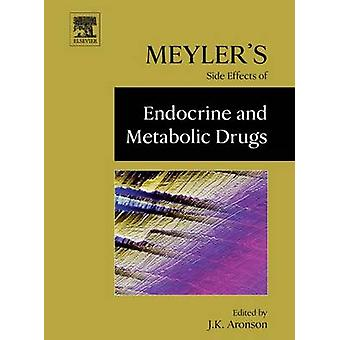 Meylers Side Effects of Endocrine and Metabolic Drugs by Aronson & J. K.