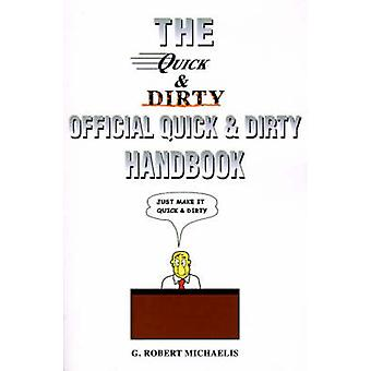 Quick and Dirty The Official Quick  Dirty Handbook by Michaelis & G. Robert