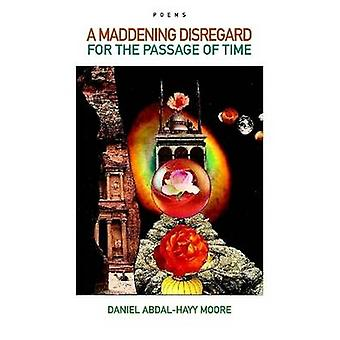 A Maddening Disregard for the Passage of Time  Poems by Moore & Daniel AbdalHayy