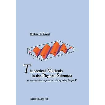 Theoretical Methods in the Physical Sciences An Introduction to Problem Solving Using Maple V by Baylis & William E.