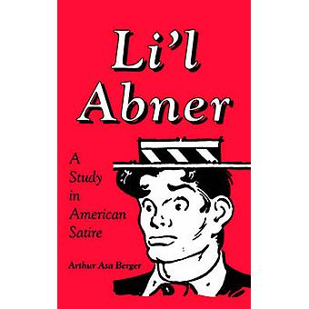 Lil Abner A Study in American Satire by Berger & Arthur & Asa