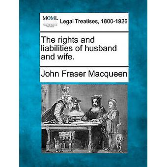 The rights and liabilities of husband and wife. by Macqueen & John Fraser