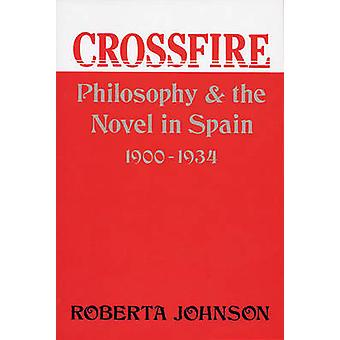 Crossfire Philosophy and the Novel in Spain 19001934 by Johnson & Roberta