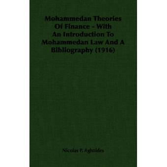 Mohammedan Theories Of Finance  With An Introduction To Mohammedan Law And A Bibliography 1916 by Aghnides & Nicolas P.