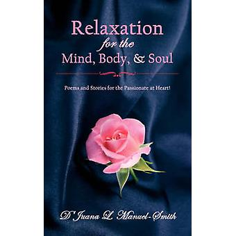 Relaxation for the Mind Body  and  Soul Poems and Stories for the Passionate at Heart by ManuelSmith & DJuana L.