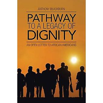 Pathway to a Legacy of Dignity An Open Letter to African Americans by Blackburn & Anthony