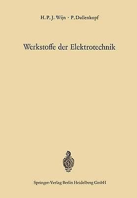 Werkstoffe der Elektrougeechnik  Physikalische Grondlagen der technischen Anwendungen by Wijn & Henricus P.J.