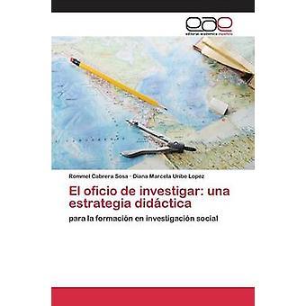 El oficio de investigar una estrategia didctica by Cabrera Sosa Rommel