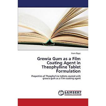 Grewia Gum as a Film Coating Agent in Theophylline Tablet Formulation by Ogaji Ikoni