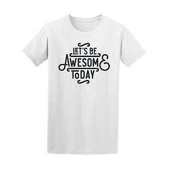 Let's Be Awesome Today Tee Men's -Image by Shutterstock