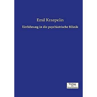Einfhrung in die psychiatrische Klinik by Kraepelin & Emil