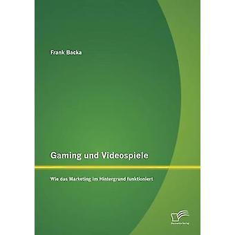Gioco und Videospiele Wie das Marketing im Hintergrund funktioniert di Backa & Frank