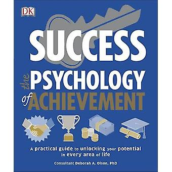 Success the Psychology of Achievement - A Practical Guide to Unlocking