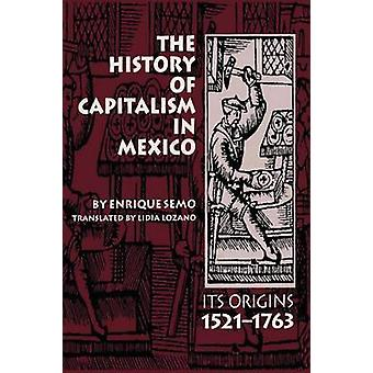 The History of Capitalism in Mexico - Its Origins - 1521-1763 by Enriq