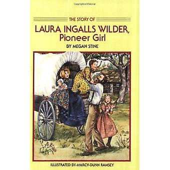 The Story of Laura Ingalls Wilder - Pioneer Girl by Megan Stine - Mar