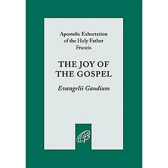 The Joy of the Gospel - Evangelii Gaudium by Pope Francis - Pope Franc