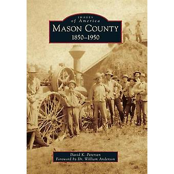 Mason County - - 1850-1950 by David K Petersen - Dr William Anderson -