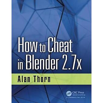 How to Cheat in Blender 2.7x by Alan Thorn - 9781498764513 Book